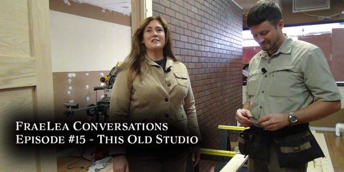 FraeLea Conversations #15 – This Old Studio
