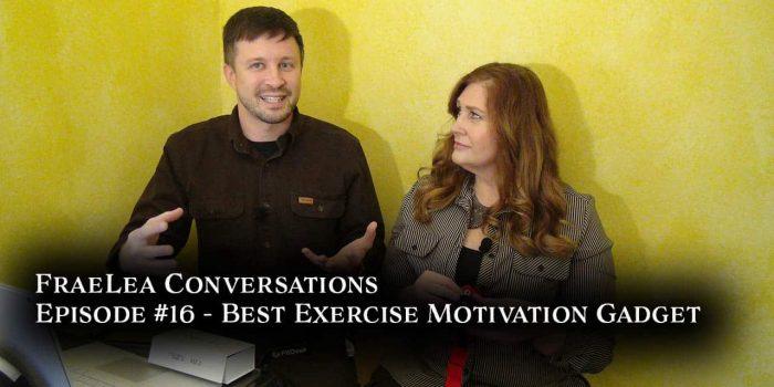 FraeLea Conversations #16: The Best Exercise Motivation Gadget