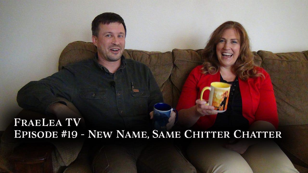 New Name, Same Chitter Chatter (FraeLea TV episode 19)